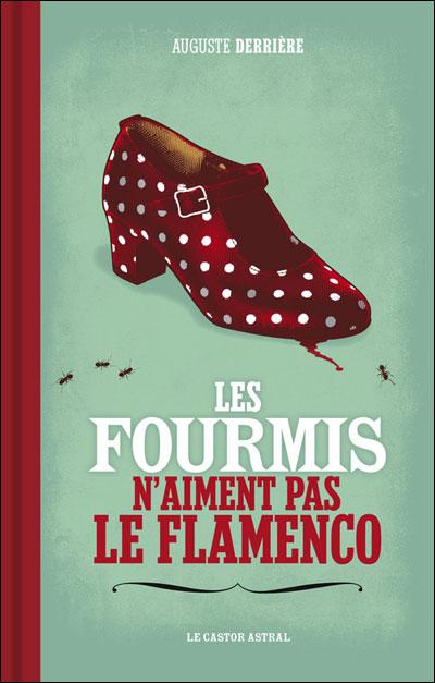 Les fourmis n'aiment pas le flamenco de Auguste Derrière